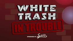 WhiteTrashInTrouble