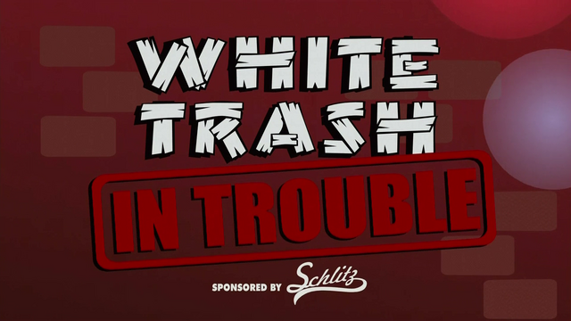 File:WhiteTrashInTrouble.png