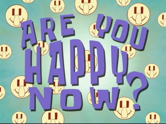 File:Are You Happy Now?.png