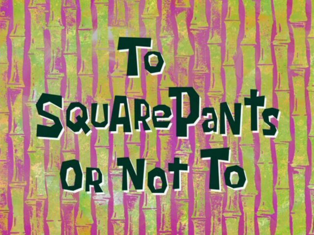 File:To SquarePants or Not To title card.png