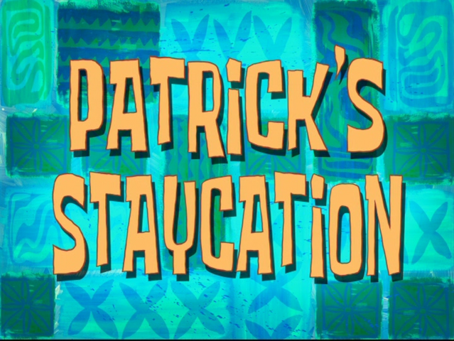 File:Patrick's Staycation.png