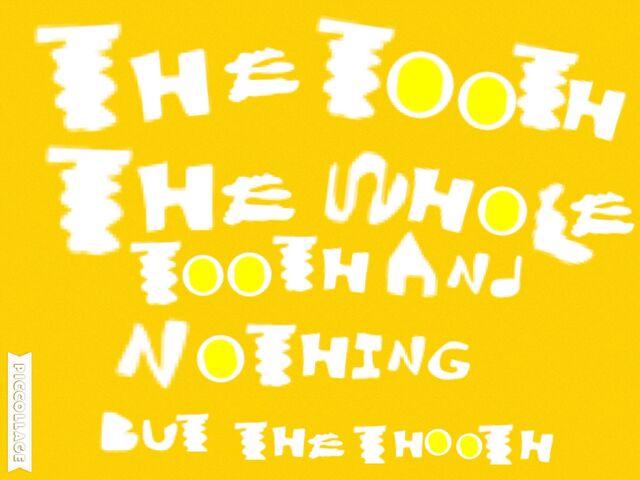 File:Thethooththewholetoothandnothingbutthetooth.jpeg