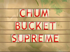 Chum Bucket Supreme