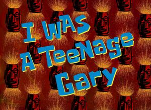 I was a Teenage Gary-1