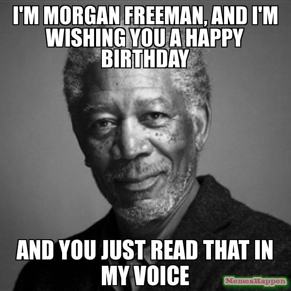 Image - Morgan freeman funny birthday meme for women.jpg ...