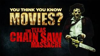 The Texas Chainsaw Massacre - You Think You Know Movies?