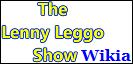 The Lenny Leggo Show Wikia