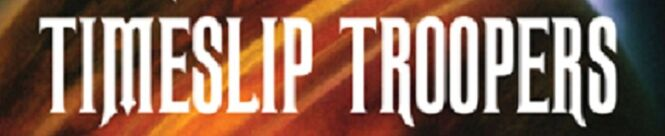 Timeslip troopers banner