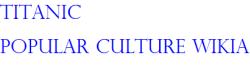 Titanic Popular Culture Wikia