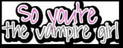 So-youre-the-vampire-girl