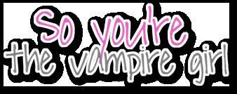 File:So-youre-the-vampire-girl.jpg