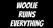 Woolie Ruins Everything