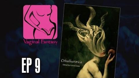 "Vaginal Fantasy Hangout Ep. 9 ""The Cthulhurotica Anthology"""
