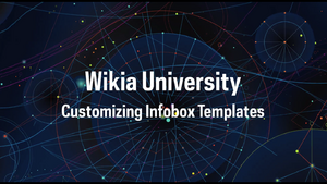 Wikia University - Customizing Infobox Templates