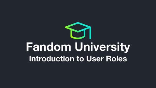 Fandom University - Introduction to User Roles