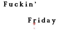 ファッキン・フライデー (Fuckin' Friday)