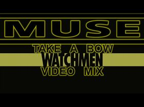 Muse- Take a Bow (Watchmen Video Mix)