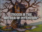 Tiggeristhemotherofinvention