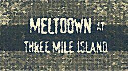 MELTDOWN AT THREE MILE ISLAND-0