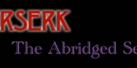 Berserk: The Abridged Series