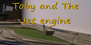 Toby and The Jet engine