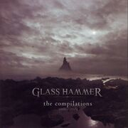 Glass Hammer - The Compilations, 1996-2004