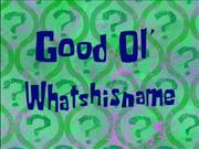 Good Ol' Whathisname