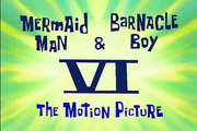 Mermaid Man and Barnacle Boy VI The Motion Picture