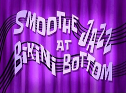 Smoothe Jazz at Bikini Bottom