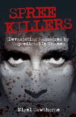 Spree Killers - Devastating Massacres by Unpredictable Gunmen