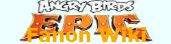 Angry birds Epic Fanon Wiki
