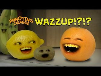 Annoying Orange - Annoying Orange Wazzup