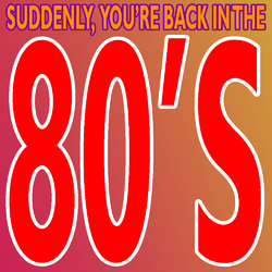Suddenlyyourbackinthe80s