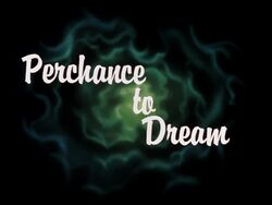 Perchance to Dream Title Card