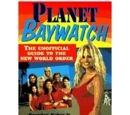 Planet Baywatch: The Unofficial Guide to the New World Order