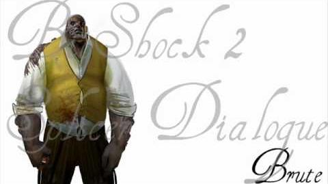 BioShock 2 Splicer Dialogue - Brute (2 of 2)