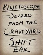 Kinetoscope Graveyard Shift Bar