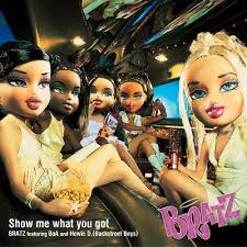 Bratz show me what you got
