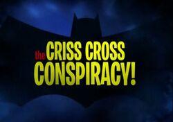 The Criss Cross Conspiracy!