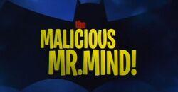 The Malicious Mr. Mind!