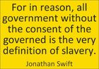 Jonathan Swift. All government without the consent of the governed
