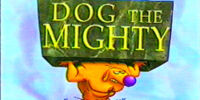 Dog the Mighty