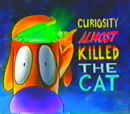 Curiosity Almost Killed the Cat
