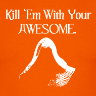 Kill Em With Your Awesome