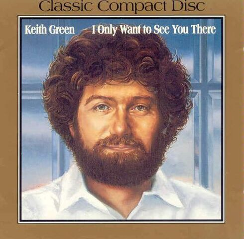 File:Keith Green-I only want to see you there.jpg
