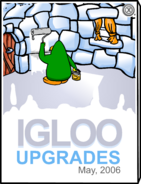 Igloo Upgrades May 2006
