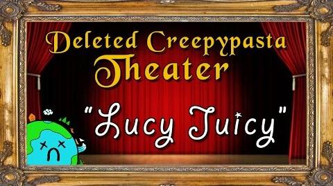 Lucy Juicy Deleted Creepypasta Theater