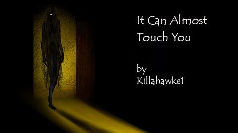 """It Can Almost Touch You"" by Killahawke1-CREEPYPASTA"