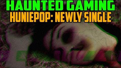 "Haunted Gaming - ""Huniepop- Newly Single"" (CREEPYPASTA)"