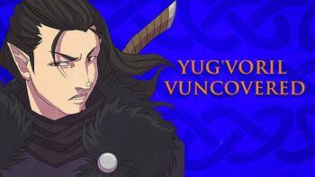 Yug'Voril Uncovered